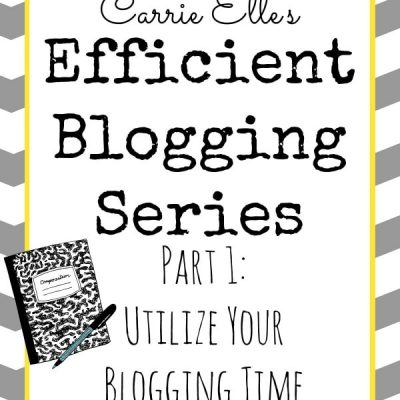 Efficient Blogging Series, Part 1: Utilize Your Blogging Time