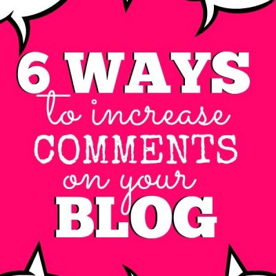 6 Ways to Increase Comments on Your Blog