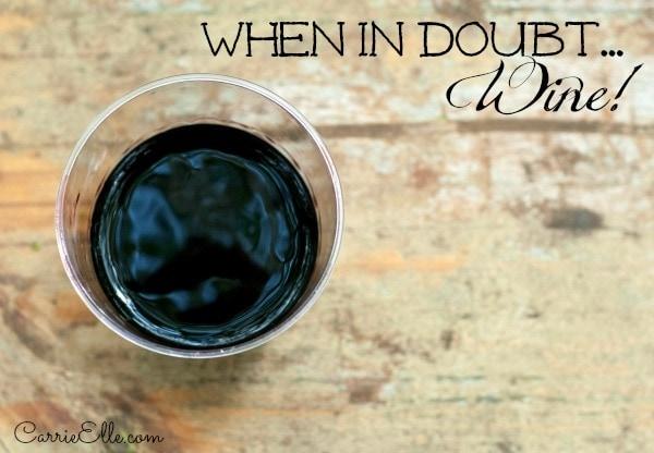 When in doubt...wine.