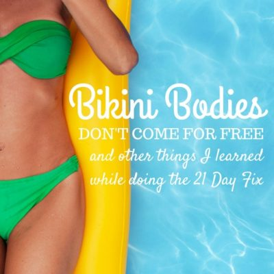 Bikini Bodies Don't Come for Free, and Other Things I've Learned After 3 Rounds of the 21 Day Fix
