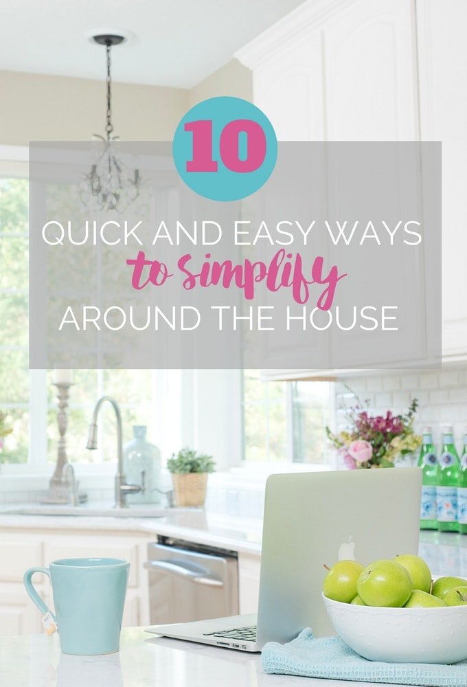 10 Quick and Easy Ways to Simplify Around the House